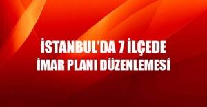 İstanbul#039;da 7 ilçede yeni imar...