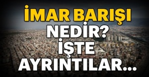 İMAR BARIŞINA MÜRACAAT EDENLERİN...