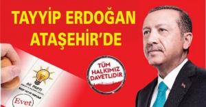 Tayyip Erdoğan Ataşehir'e Geliyor
