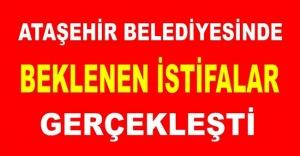 Ataşehir Belediyesinde Beklenen İstifalar...