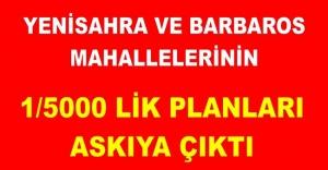 Yenisahra ve Barbaros Mahallelerinin 1/5000 İmar Planı Askıya Çıktı