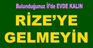 RİZE VALİSİ, LÜTFEN RİZE'YE GELMEYİN