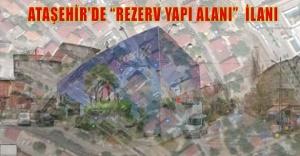 """Ataşehir#039;de Rezerv Yapı Alan""""..."""