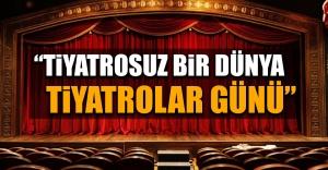 Tiyatrosuz bir Dünya Tiyatrolar Günü
