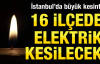 İstanbulun 16 İlçesinde Elektrik...