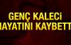 Beşiktaşlı genç kaleci Servet Dündar hayatını kaybetti