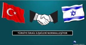 TÜRKİYE-İSRAİL İLİŞKİLERİ ''NORMALLEŞİYOR''