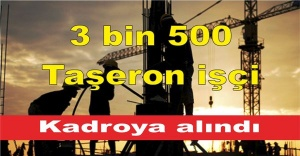 3 bin 500 taşeron işçi kadroya alındı