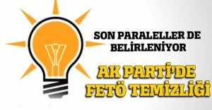 AK Parti'de İl ve İlçelerde FETÖ temizliği