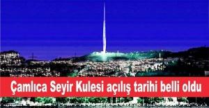 Çamlıca Seyir Kulesi'nin açılış tarihi belli oldu