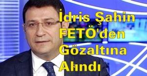 İdris Şahin FETÖ'den gözaltına alındı