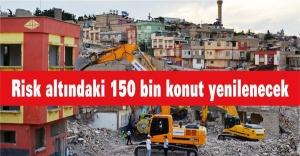Risk altındaki 150 bin konut yenilenecek