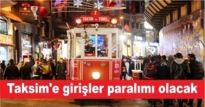 Taksim'e girişler paralımı olacak