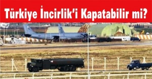 Türkiye İncirlik'i Kapatabilir mi?