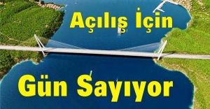 Yavuz Sultan Selim Köprüsü Açılış İçin Gün Sayıyor