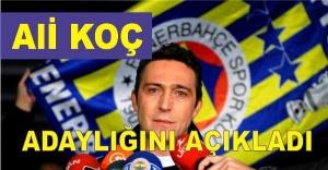 Ali Koç, Fenerbahçe'ye Başkan adaylığını açıkladı