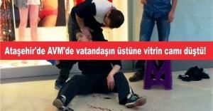 Ataşehir'de AVM'de vatandaşın üstüne vitrin camı düştü!