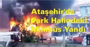 Ataşehir'de Park Halindeki Minibüs Yandı