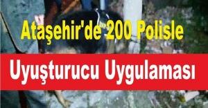 Ataşehir'de 200 Polisle Uyuşturucu Uygulaması