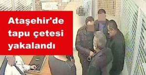 Ataşehir'de tapu çetesi yakalandı