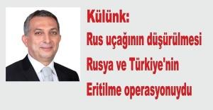Külünk: Rus uçağının düşürülmesi, Rusya ve Türkiye'nin eritilme operasyonuydu