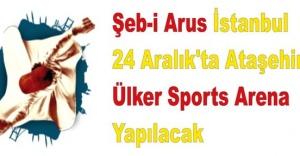 """""""Şeb-i Arus İstanbul"""", 24 Aralık'ta Ataşehir'de yapılacak"""