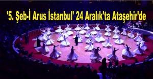 '5. Şeb-İ Arus İstanbul' 24 Aralık'ta Ataşehir'de