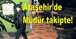 Ataşehir'de Müdür takipte!
