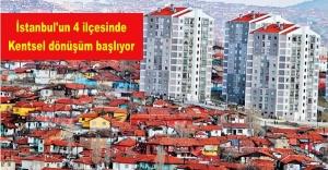 İstanbul'un 4 ilçesinde Kentsel dönüşüm başlıyor