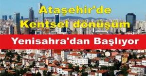 Ataşehir'de kentsel dönüşüm Yenisahra'dan Başlıyor