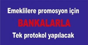 Emeklilere promosyon için bankalarla tek protokol yapılacak