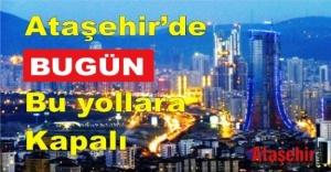 Ataşehir'de bazı yollar trafiğe kapatılacak