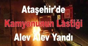 Ataşehir'de kamyonunun lastiği patlayıp alev alev yandı
