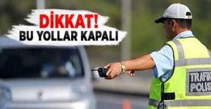İstanbul'da Bu yollara 20 Nisan'da kapalı
