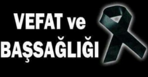 ÇANDEF (Eski) Genel Başkanı Mehmet DERELİ'nin Eşi vefat etmiştir