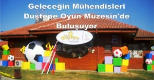 Geleceğin Mühendisleri Ataşehir Düştepe Oyun Müzesin'de buluşuyor