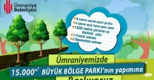 ÜMRANİYE'YE 15 BİN METREKARELİK DEV PARK YAPILIYOR