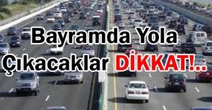 BAYRAMDA YOLA ÇIKACAKLAR DİKKAT