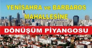 Yenisahra ve Barbaros Mahallesine Dönüşüm Piyangosu