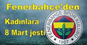 Fenerbahçe'den kadınlara 8 Mart jesti