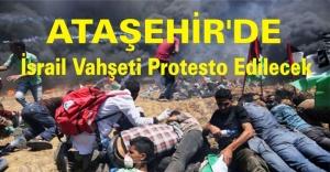 Ataşehir'de İsrail Vahşeti Protesto Edilecek