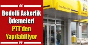 BEDELLİ ASKERLİK ÖDEMELERİ PTT'DEN YAPILABİLİYOR