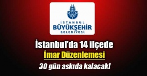 İstanbul`da 14 ilçede imar düzenlemesi