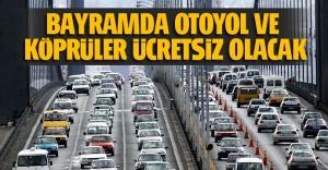 Kurban Bayramda köprü ve otoyollar ücretsiz.