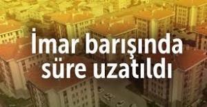 İMAR BARIŞINDA SÜRE UZATILDI