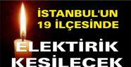 İstanbul'un 19 ilçesinde elektrik kesilecek