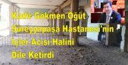 Kadir Gökmen Öğüt, Süreyyapaşa Hastanesi'nin İçler Acısı Halini Dile Ketirdi