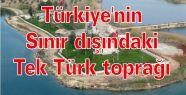 Türkiye'nin Sınır dışındaki tek Türk toprağı