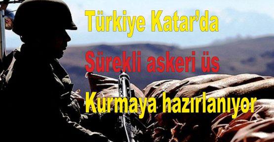 'Türkiye Katar'da sürekli askeri üs kurmaya hazırlanıyor'