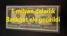 1 milyon dolarlık banknot ele geçirildi
